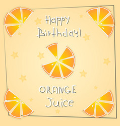 Postcard happy birthday orange juice vector