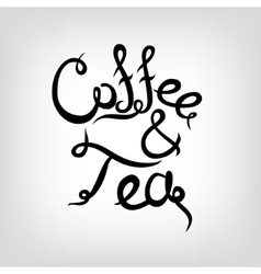 Hand-drawn lettering coffee and tea vector