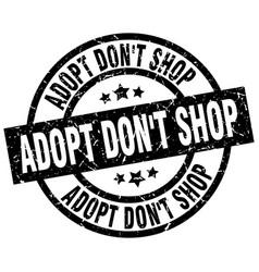 Adopt dont shop round grunge black stamp vector
