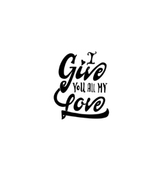 I give you all my love hand-lettering text vector