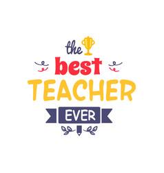 Best teacher ever vector
