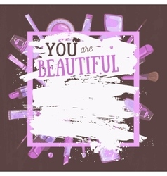 glamorous make up frame You are beautiful vector image vector image