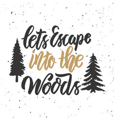 Lets escape into the woods hand drawn lettering vector