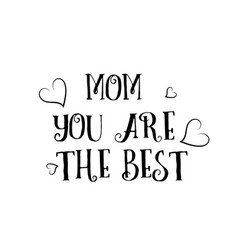 Mom you are the best love quote logo greeting vector