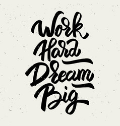 Work hard dream big hand drawn lettering phrase vector