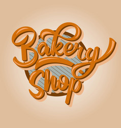 bakery shop lettering inscription calligraphy vector image vector image