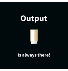 Concept output is always there vector