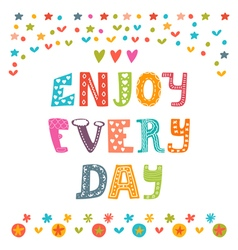 Enjoy every day Cute design for greeting card or vector image vector image