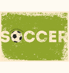 soccer typographic vintage grunge style poster vector image