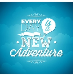 Every day is a new adventure inspiration quote vector