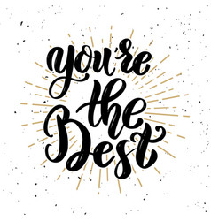 youre the best hand drawn motivation lettering vector image vector image