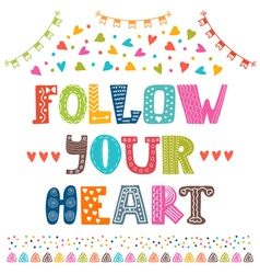 Follow your heart inspirational quote greeting vector