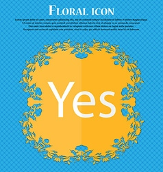 Yes sign icon positive check symbol floral flat vector