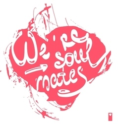Declaration of love we are soul mates vector