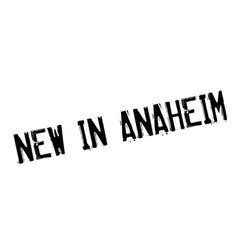 New in anaheim rubber stamp vector