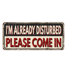 Im already disturbed please come in vintage rusty vector