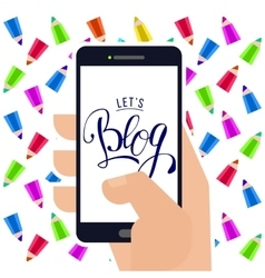 Lets blog at smartphone in hand vector