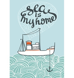 Hand drawn typography sea poster with ship and vector