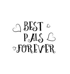 Best pals forever love quote logo greeting card vector