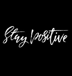 stay positive inspirational quote about happy vector image