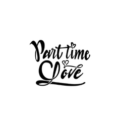 Part time love hand-lettering text  handmade vector