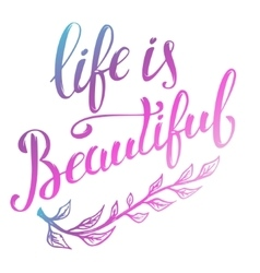 Life is beautiful hand drawn lettering isolated vector