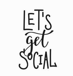 Lets get social quote lettering vector