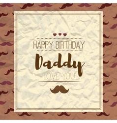 Happy fathers day happy birthday vector