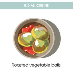 Indian cuisine roasted vegetable balls traditional vector
