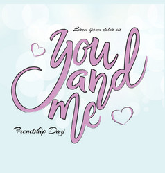 You and me phrase hand drawn lettering brush pen vector