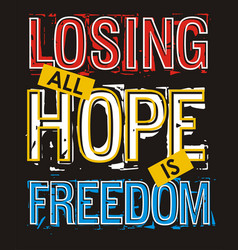 Losing all hope is freedom vector