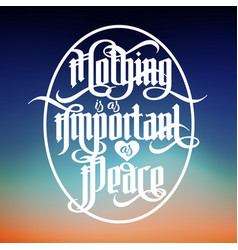 lettering quote - nothing is as important as peace vector image vector image