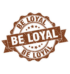 be loyal stamp sign seal vector image vector image