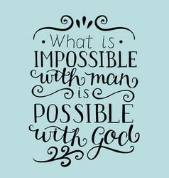 Hand lettering what is impossible with man is vector