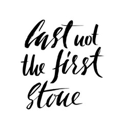 Cast not the first stone hand drawn lettering vector