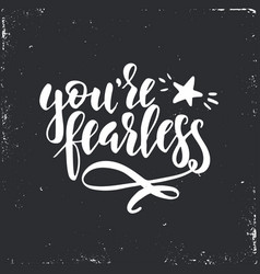 you are fearless inspirational hand drawn vector image