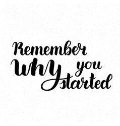 remember why you started motivation phrase vector image
