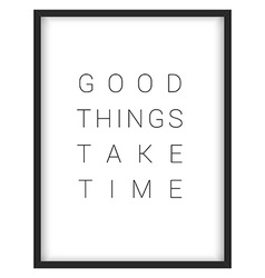 Inspirational quotegood things take time vector