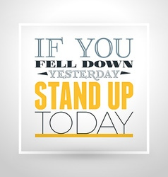 Motivational typographic quote - if you fell down vector