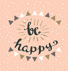 Be happy hipster vintage stylized lettering vector
