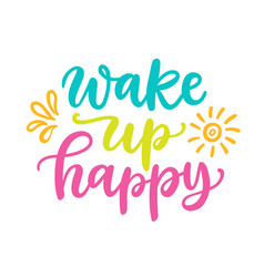 wake up happy poster colorful calligraphy quote vector image