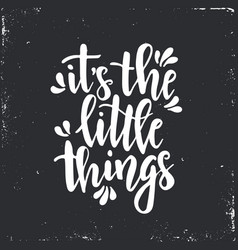 it is the little things inspirational hand vector image vector image