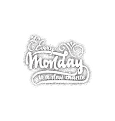 Every monday is a new chance - lettering dotwork vector