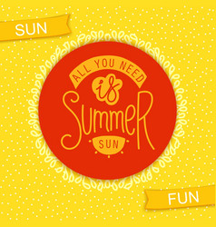 all you need is summer sun vector image