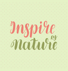 inspire by nature brush hand-drawn motivational vector image