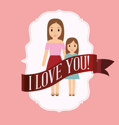 Mom and daughter love you card vector