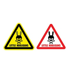 Warning danger sign gently little hooligans vector