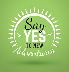 Motivational typographic quote - say yes to new vector