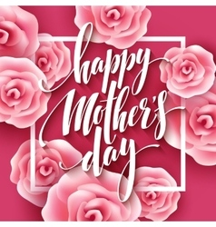 Happy Mothers Day lettering Mothers day greeting vector image