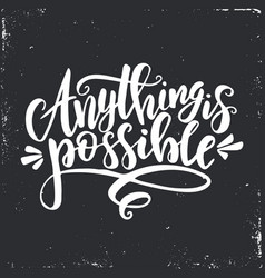 Anything is possible inspirational hand vector